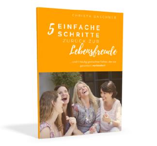 Christa Daschner - 5 einfache Schritte zurück zur Lebensfreude!