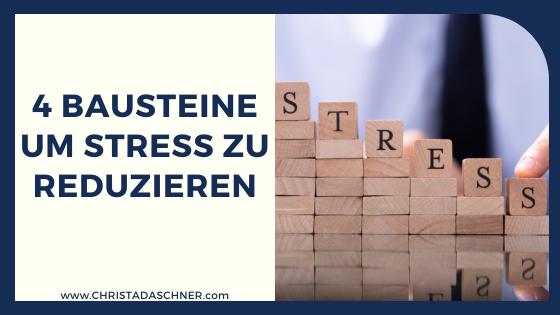 4 Bausteine, um Stress zu reduzieren - Christa Daschner
